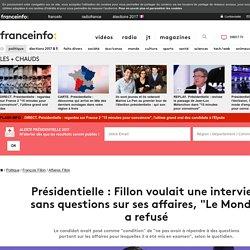 """Présidentielle : Fillon voulait une interview sans questions sur ses affaires, """"Le Monde"""" a refusé"""