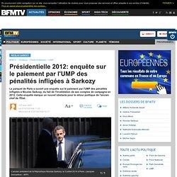 Présidentielle 2012: enquête sur le paiement par l'UMP des pénalités infligées à Sarkozy