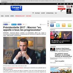 """Présidentielle 2017 : Macron """"en appelle à tous les progressistes"""""""