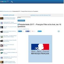 Présidentielle 2017 – François Fillon et le livre, les 10 questions