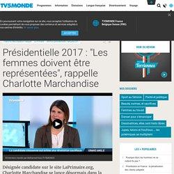 """Présidentielle 2017 : """"Les femmes doivent être représentées"""", rappelle Charlotte Marchandise"""
