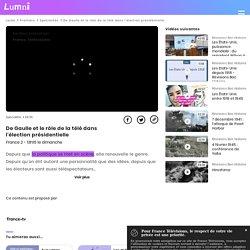 De Gaulle et le rôle de la télé dans l'élection présidentielle - Vidéo Spécialités