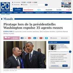 Piratage lors de la présidentielle: Washington expulse 35 agents russes