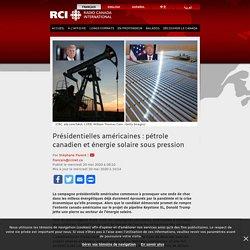Présidentielles américaines : pétrole canadien et énergie solaire sous pression – RCI