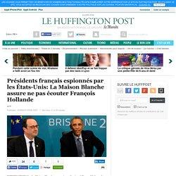 Présidents français espionnés par les États-Unis: La Maison Blanche assure ne pas écouter François Hollande