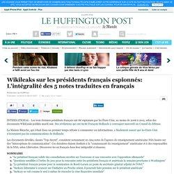 Wikileaks sur les présidents français espionnés: L'intégralité des 5 notes traduites en français