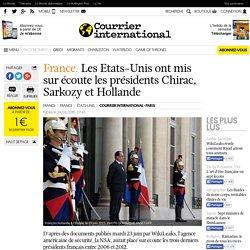 France. Les Etats-Unis ont mis sur écoute les présidents Chirac, Sarkozy et Hollande