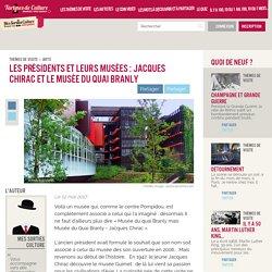 Les présidents et leurs musées : Jacques Chirac et le Musée du Quai Branly