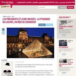 Les présidents et leurs musées : La pyramide du Louvre, un rêve de grandeur