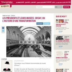 Les présidents et leurs musées : Orsay, ou l'histoire d'une transformation — Tartines de Culture