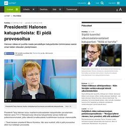 Presidentti Halonen katupartioista: Ei pidä provosoitua