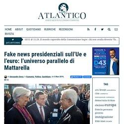 Fake news presidenziali sull'Ue e l'euro: l'universo parallelo di Mattarella - Atlantico Quotidiano, Atlantico Quotidiano