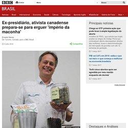 Ex-presidiário, ativista canadense prepara-se para erguer 'império da maconha' - BBC Brasil