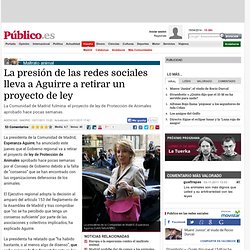 La presión de las redes sociales lleva a Aguirre a retirar un proyecto de ley