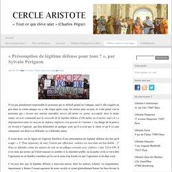 « Présomption de légitime défense pour tous ? », par Sylvain Pérignon