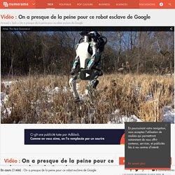 On a presque de la peine pour ce robot esclave de Google - Tech