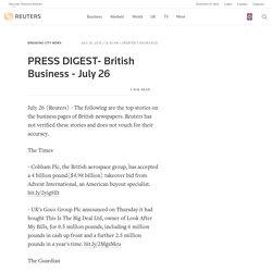 PRESS DIGEST- British Business - July 26