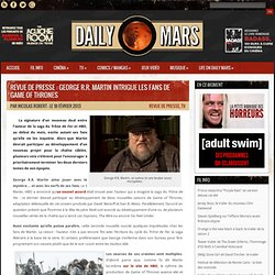Revue de presse : George R.R. Martin intrigue les fans de Game of Thrones