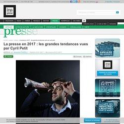 La presse en 2017 : les grandes tendances vues par Cyril Petit