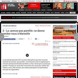2 - La «presse pas pareille» se donne rendez-vous à Marseille