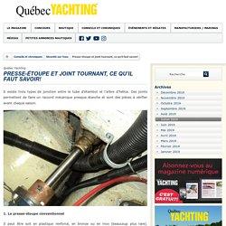 Presse-étoupe et joint tournant, ce qu'il faut savoir! - Québec Yachting