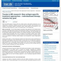 Trends in MS research: New antigen-specific treatment approaches – individualised therapy remains key goalPresseportal INAR – Pressemitteilungen und aktuelle Nachrichten
