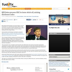 Bill Gates presses SEC to issue strict oil, mining disclosure rules