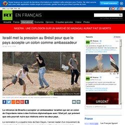 Israël met la pression au Brésil pour que le pays accepte un colon comme ambassadeur