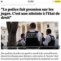 """""""La police fait pression sur les juges. C'est une atteinte à l'Etat de droit"""" - 25 octobre 2016"""