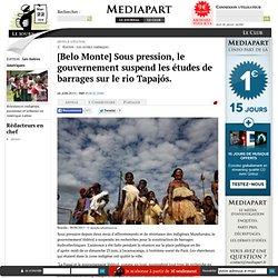 [Belo Monte] Sous pression, le gouvernement suspend les études de barrages sur le rio Tapajós.