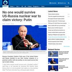 PressTV-No one would survive US-Russia nuclear war: Putin