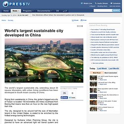 World's largest sustainable city developed in China