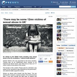 'There may be some 12mn victims of sexual abuse in UK'