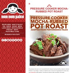 Pressure Cooker Mocha-Rubbed Pot Roast