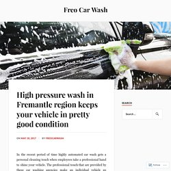 High pressure wash in Fremantle region keeps your vehicle in pretty good condition
