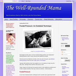 The Well-Rounded Mama: Fundal Pressure: An Outdated Technique