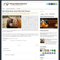 Bear Hitting Hardly, Sensex Nifty Under Pressure ~ Money Maker Research Pvt. Ltd.(Investment Advisor)