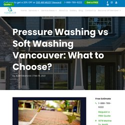 Pressure Washing vs Soft Washing Vancouver: What's Better?