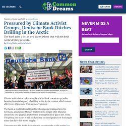 Published on Monday, July 27, 2020 by Common Dreams Pressured by Climate Activist Groups, Deutsche Bank Ditches Drilling in the Arctic