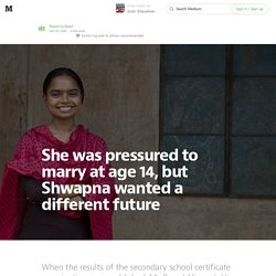 She was pressured to marry at age 14, but Shwapna wanted a different future