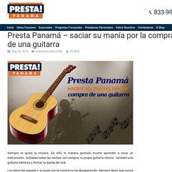 Presta Panamá - saciar su manía por la compra de una guitarra - Presta Panamá