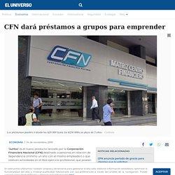 CFN dará préstamos a grupos para emprender