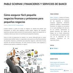 Cómo asegurar fácil pequeño negocios finanzas y préstamos para pequeños negocios