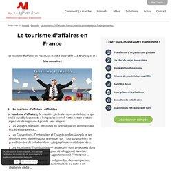 Le tourisme d'affaires en France pour les prestataires et les organisateurs