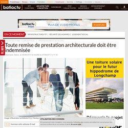 Toute remise de prestation architecturale doit être indemnisée
