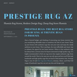 Prestige Rugs: The best rug store for buying authentic Rugs in Phoenix – Prestige Rug AZ