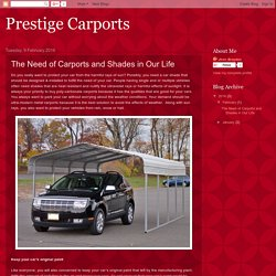 Prestige Carports : The Need of Carports and Shades in Our Life