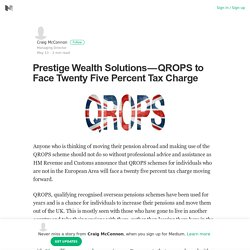 Prestige Wealth Solutions — QROPS to Face Twenty Five Percent Tax Charge