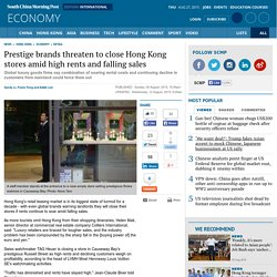Prestige brands threaten to close Hong Kong stores amid high rents and falling sales