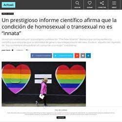 """Un prestigioso informe científico afirma que la condición de homosexual o transexual no es """"innata"""""""